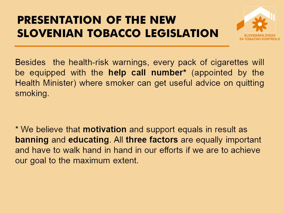 PRESENTATION OF THE NEW SLOVENIAN TOBACCO LEGISLATION * We believe that motivation and support equals in result as banning and educating.