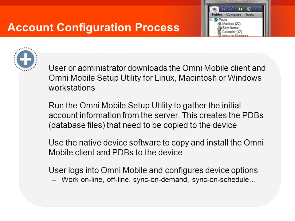 Account Configuration Process User or administrator downloads the Omni Mobile client and Omni Mobile Setup Utility for Linux, Macintosh or Windows workstations Run the Omni Mobile Setup Utility to gather the initial account information from the server.