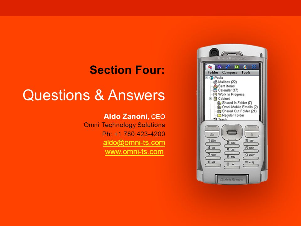 Section Six: GroupWise Mobility Questions & Answers Section Four: Questions & Answers Aldo Zanoni, CEO Omni Technology Solutions Ph: +1 780 423-4200 aldo@omni-ts.com www.omni-ts.com