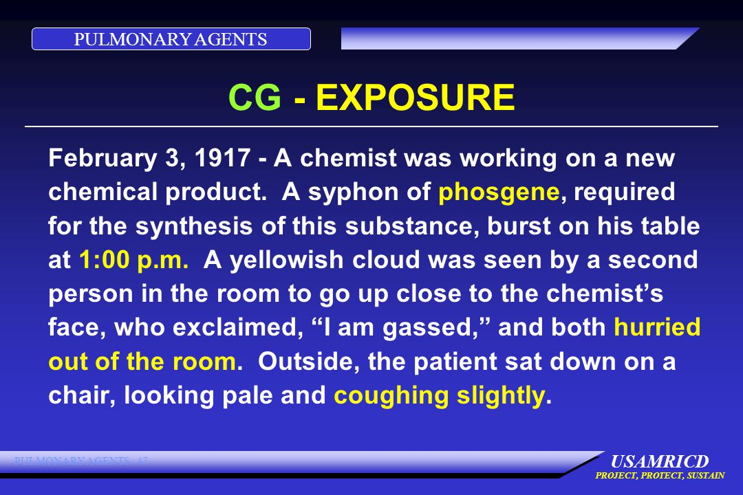 PULMONARY AGENTS USAMRICD PROJECT, PROTECT, SUSTAIN PULMONARY AGENTS 47 CG - EXPOSURE February 3, 1917 - A chemist was working on a new chemical product.
