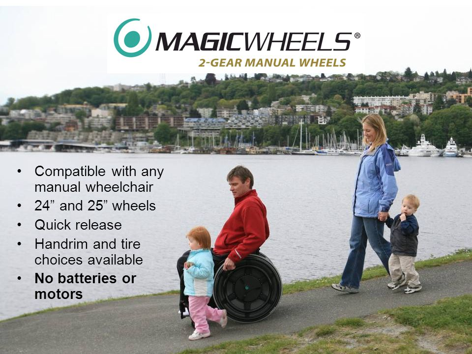Compatible with any manual wheelchair 24 and 25 wheels Quick release Handrim and tire choices available No batteries or motors