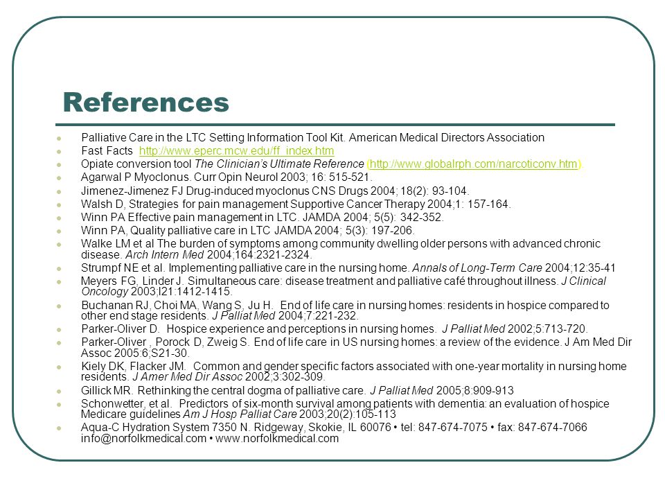 References Palliative Care in the LTC Setting Information Tool Kit. American Medical Directors Association Fast Facts http://www.eperc.mcw.edu/ff_inde