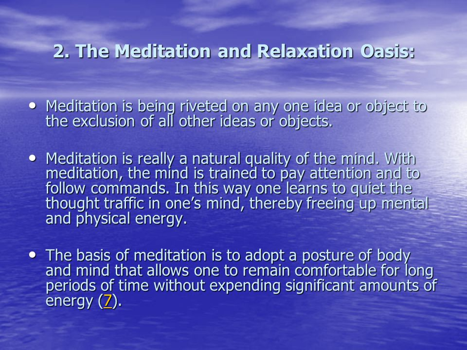 2. The Meditation and Relaxation Oasis: Meditation is being riveted on any one idea or object to the exclusion of all other ideas or objects. Meditati