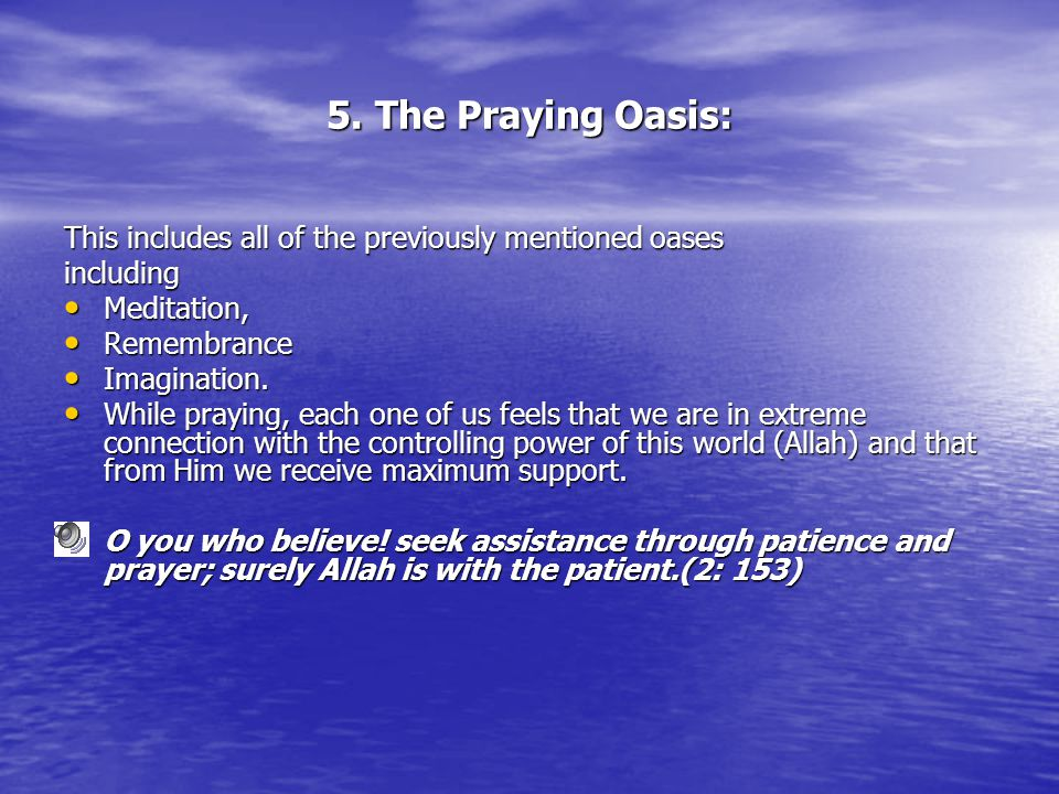 5. The Praying Oasis: This includes all of the previously mentioned oases including Meditation, Meditation, Remembrance Remembrance Imagination. Imagi