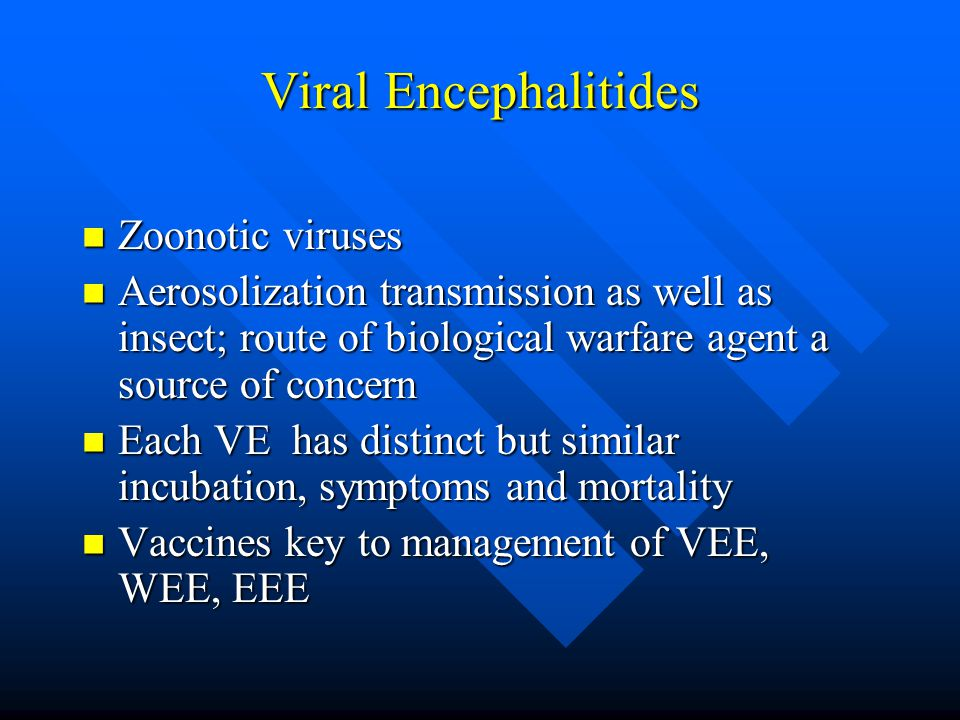 Zoonotic viruses Zoonotic viruses Aerosolization transmission as well as insect; route of biological warfare agent a source of concern Aerosolization transmission as well as insect; route of biological warfare agent a source of concern Each VE has distinct but similar incubation, symptoms and mortality Each VE has distinct but similar incubation, symptoms and mortality Vaccines key to management of VEE, WEE, EEE Vaccines key to management of VEE, WEE, EEE