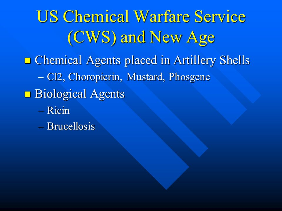 US Chemical Warfare Service (CWS) and New Age Chemical Agents placed in Artillery Shells Chemical Agents placed in Artillery Shells –Cl2, Choropicrin, Mustard, Phosgene Biological Agents Biological Agents –Ricin –Brucellosis