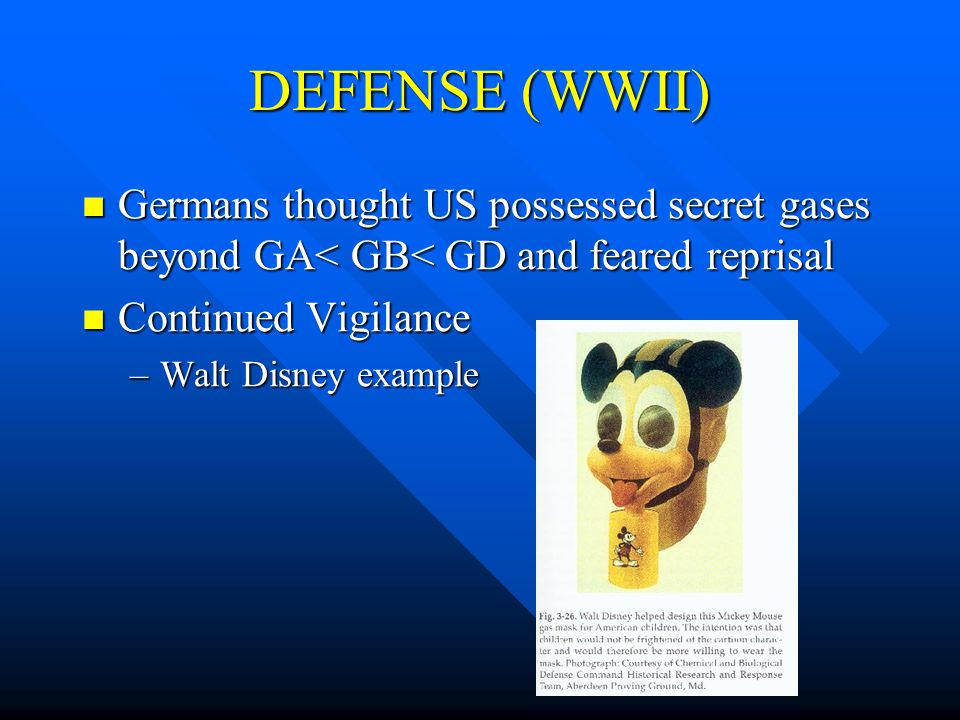 DEFENSE (WWII) Germans thought US possessed secret gases beyond GA< GB< GD and feared reprisal Germans thought US possessed secret gases beyond GA< GB< GD and feared reprisal Continued Vigilance Continued Vigilance –Walt Disney example