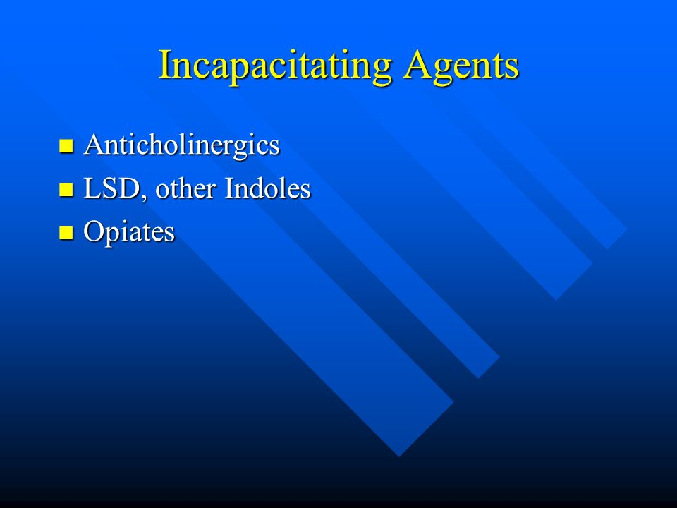 Anticholinergics Anticholinergics LSD, other Indoles LSD, other Indoles Opiates Opiates