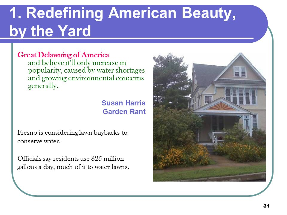 31 1. Redefining American Beauty, by the Yard Great Delawning of America and believe it'll only increase in popularity, caused by water shortages and