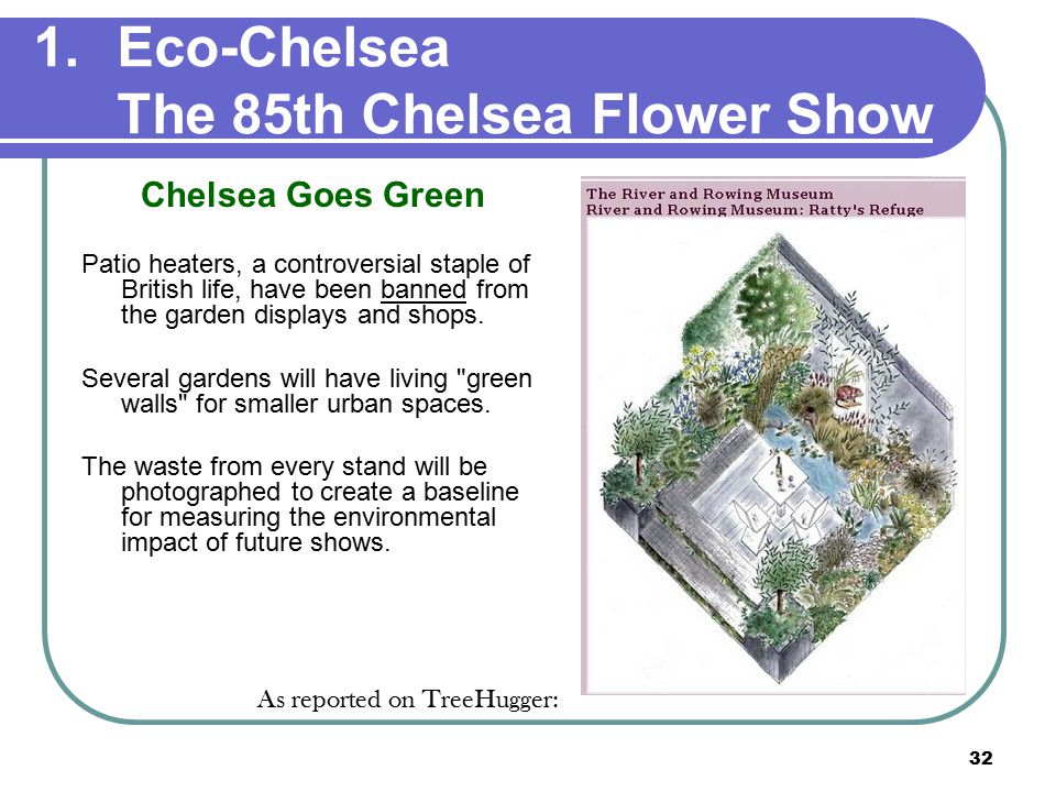 32 1.Eco-Chelsea The 85th Chelsea Flower Show Chelsea Goes Green Patio heaters, a controversial staple of British life, have been banned from the garden displays and shops.