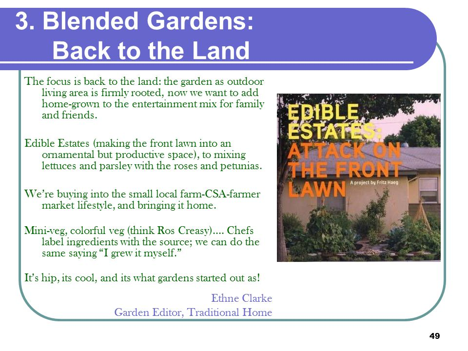 49 3. Blended Gardens: Back to the Land The focus is back to the land: the garden as outdoor living area is firmly rooted, now we want to add home-gro