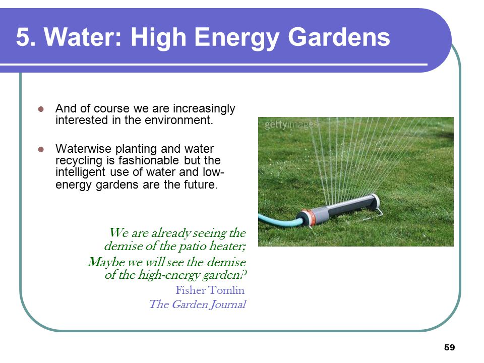 59 5. Water: High Energy Gardens And of course we are increasingly interested in the environment.