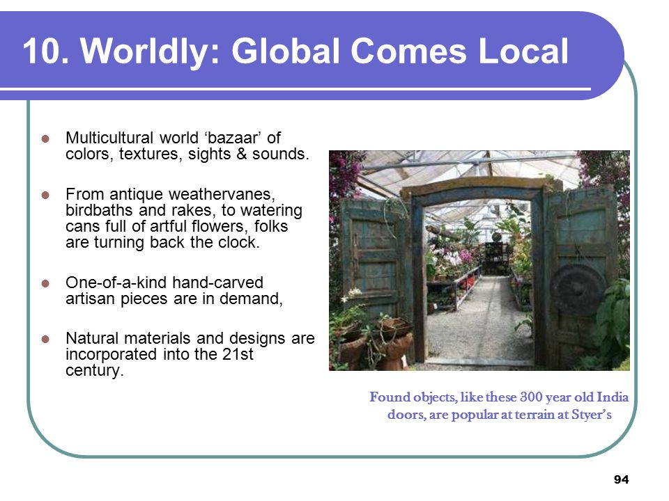 94 10. Worldly: Global Comes Local Multicultural world 'bazaar' of colors, textures, sights & sounds. From antique weathervanes, birdbaths and rakes,
