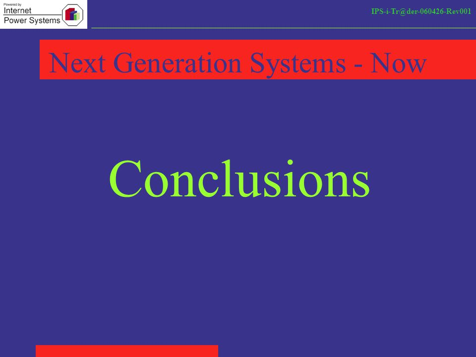 IPS-i-Tr@der-060426-Rev001 Next Generation Systems - Now Conclusions