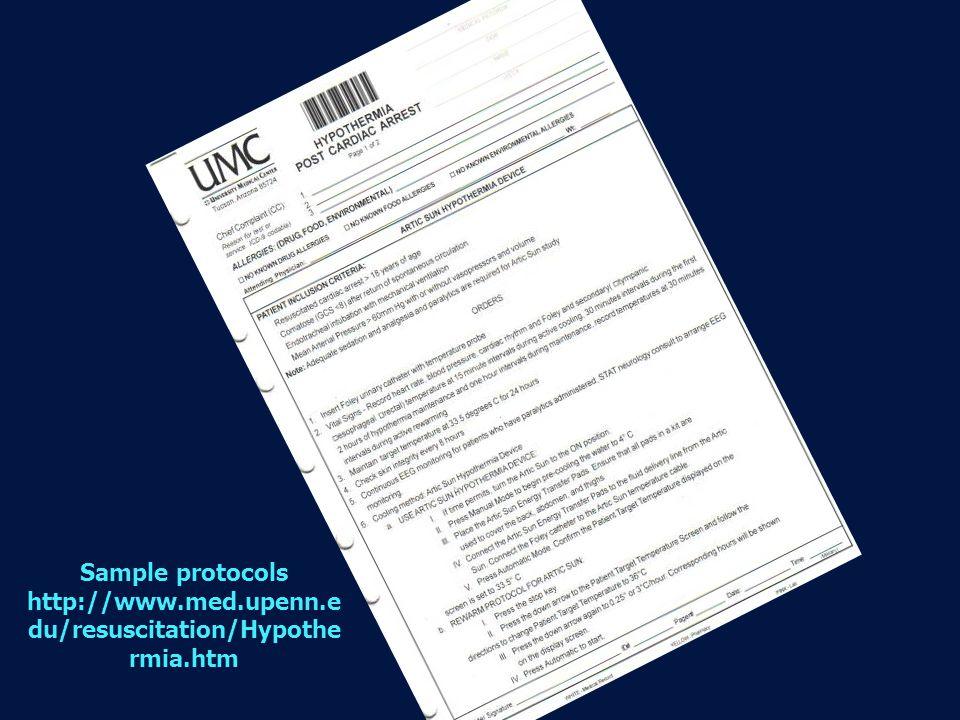 Sample protocols http://www.med.upenn.e du/resuscitation/Hypothe rmia.htm