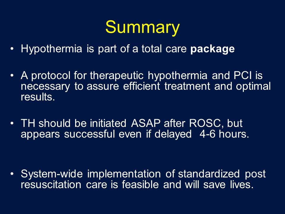 Summary Hypothermia is part of a total care package A protocol for therapeutic hypothermia and PCI is necessary to assure efficient treatment and optimal results.