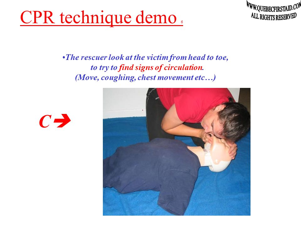 CPR technique demo 5 The rescuer turns its face toward the chest of the victim to take a deep breath and allow time for the victim to expire… …she then continues with a second (2nd) slow breath.