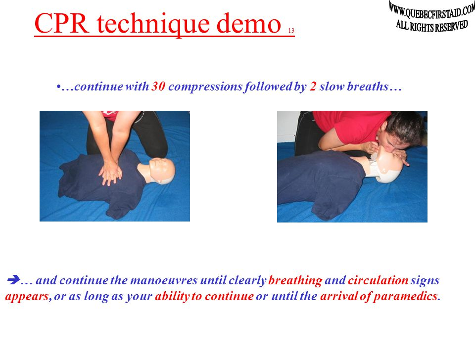 CPR technique demo 12  And if at any given time, breathing gets back: Stop immediately the CPR manoeuvre and… …resume to « The ABC ».