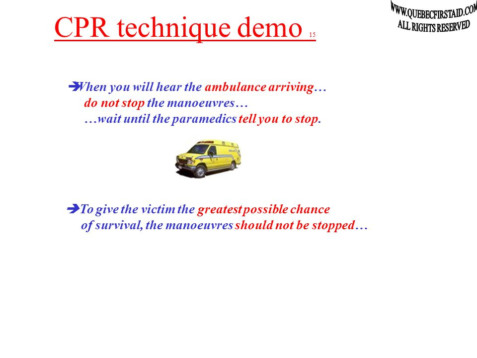 CPR technique demo 14  And if at any given time, breathing gets back: Stop immediately the CPR manoeuvre and… …resume to « The ABC ».