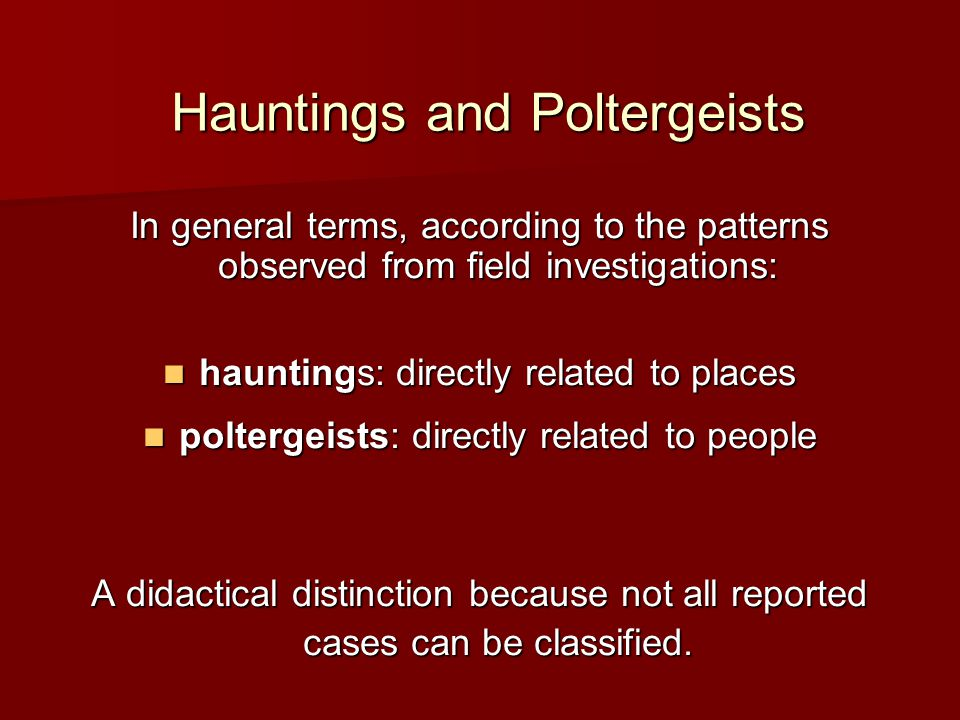 Hauntings Etymologically: repeated apparition or sense of presence in a specific locale.