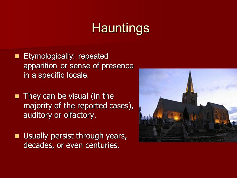 Hauntings and Poltergeists Objective results: Objective results: Known conventional physical energies may be mediating or even causing hauntings and poltergeist-like episodes.