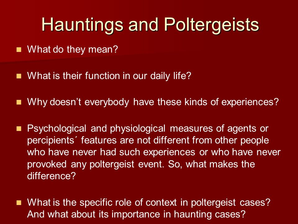 Hauntings and Poltergeists What do they mean. What is their function in our daily life.
