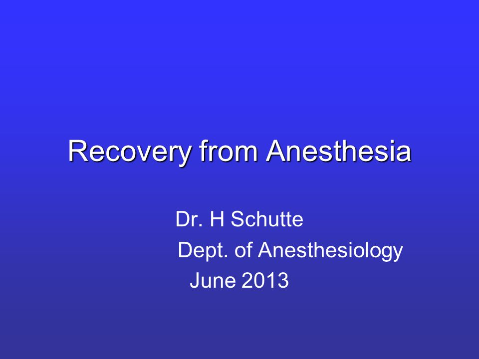 Recovery from Anesthesia Dr. H Schutte Dept. of Anesthesiology June 2013