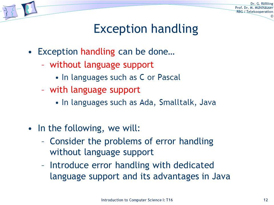 Dr. G. Rößling Prof. Dr. M. Mühlhäuser RBG / Telekooperation © Introduction to Computer Science I: T16 Exception handling Exception handling can be do