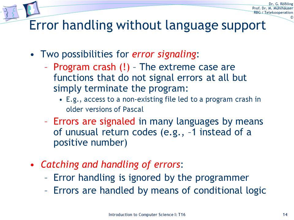 Dr. G. Rößling Prof. Dr. M. Mühlhäuser RBG / Telekooperation © Introduction to Computer Science I: T16 Error handling without language support Two pos