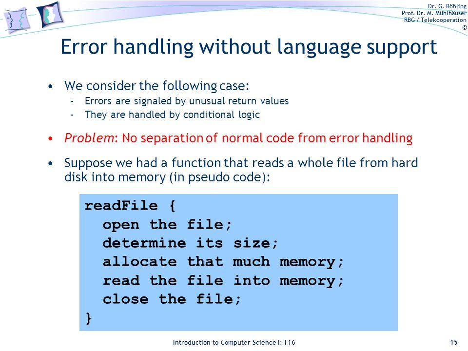Dr. G. Rößling Prof. Dr. M. Mühlhäuser RBG / Telekooperation © Introduction to Computer Science I: T16 Error handling without language support We cons