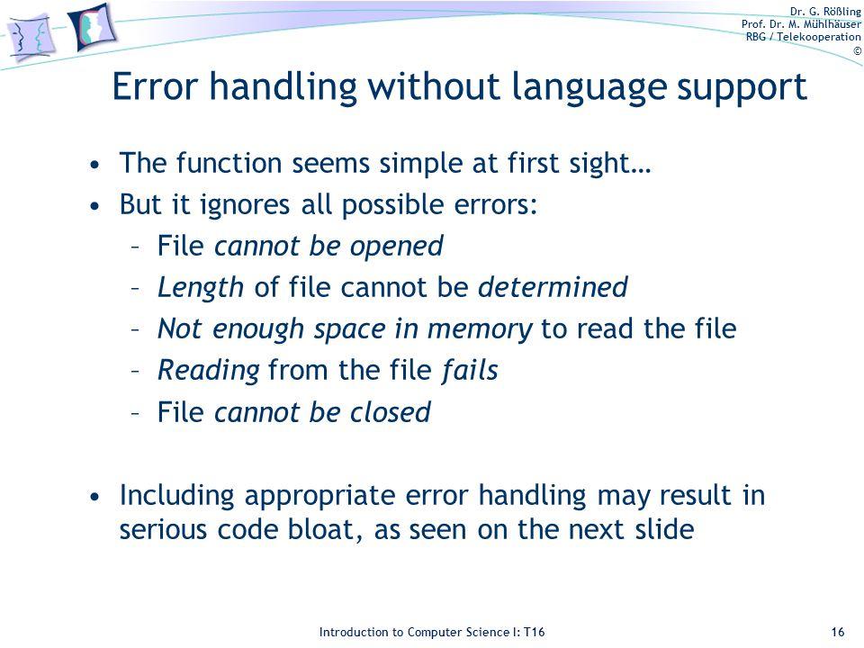 Dr. G. Rößling Prof. Dr. M. Mühlhäuser RBG / Telekooperation © Introduction to Computer Science I: T16 Error handling without language support The fun