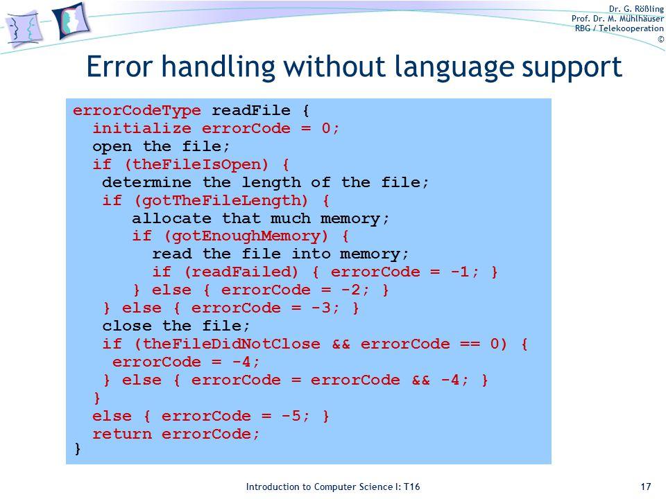 Dr. G. Rößling Prof. Dr. M. Mühlhäuser RBG / Telekooperation © Introduction to Computer Science I: T16 Error handling without language support 17 erro