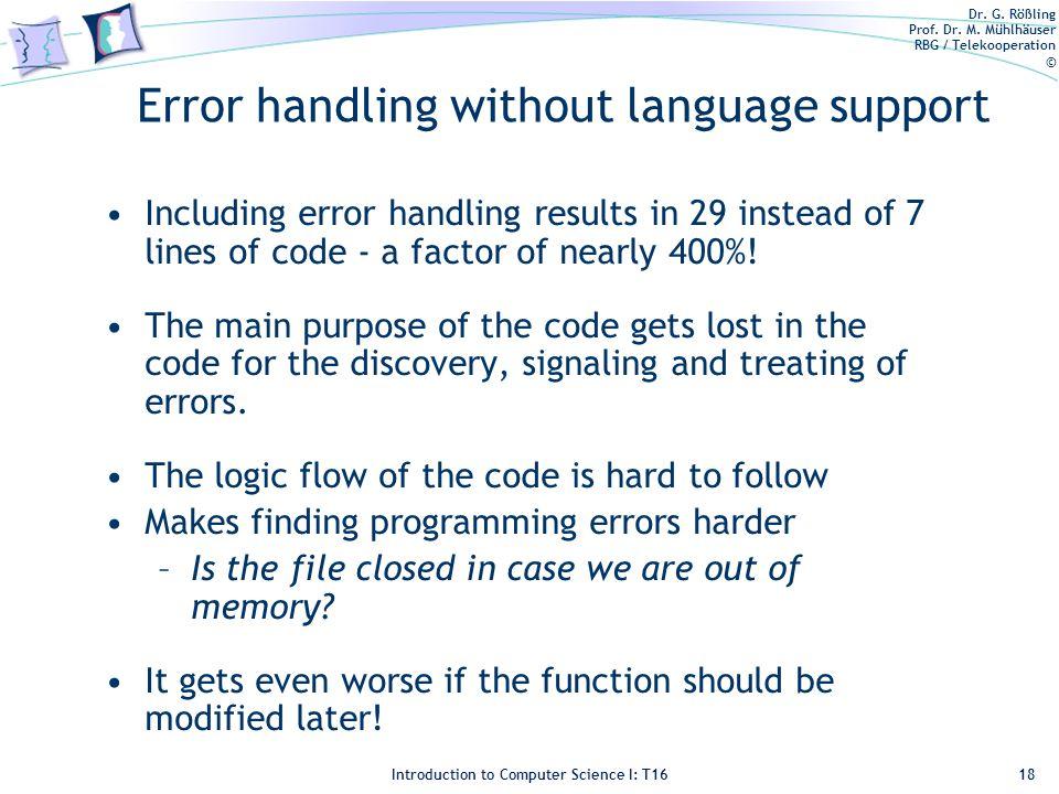 Dr. G. Rößling Prof. Dr. M. Mühlhäuser RBG / Telekooperation © Introduction to Computer Science I: T16 Error handling without language support Includi