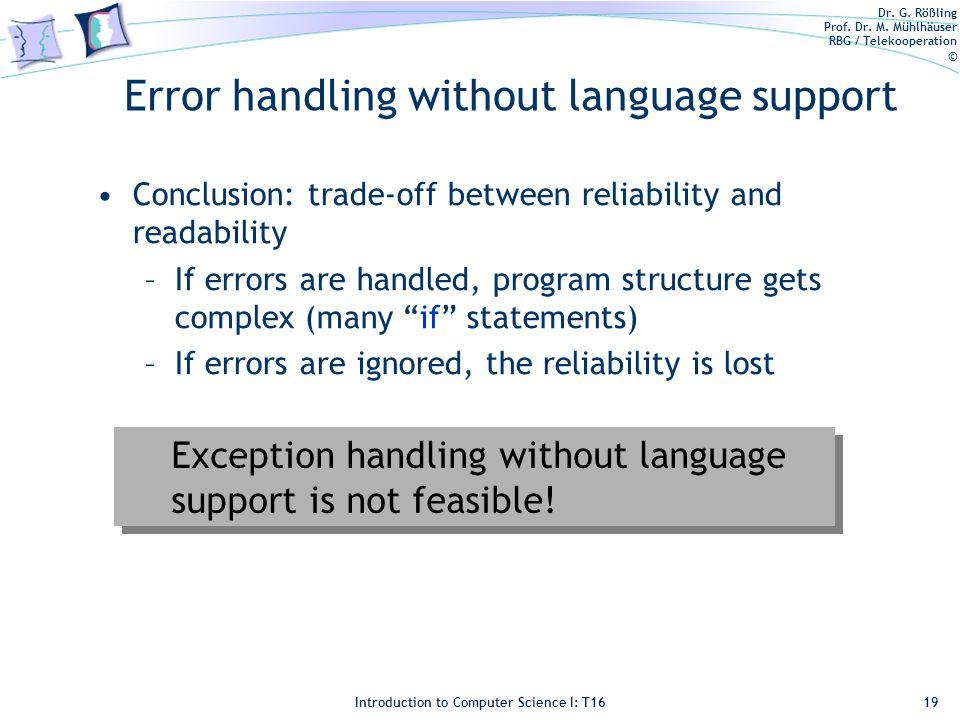 Dr. G. Rößling Prof. Dr. M. Mühlhäuser RBG / Telekooperation © Introduction to Computer Science I: T16 Error handling without language support Conclus