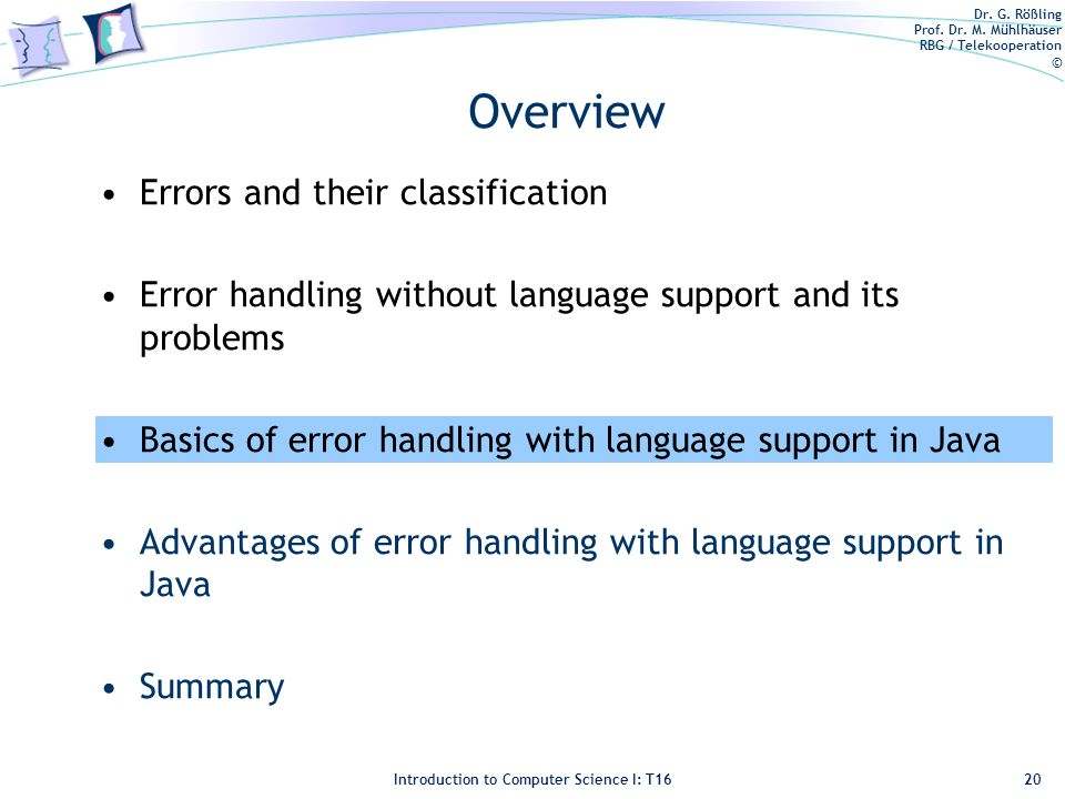 Dr. G. Rößling Prof. Dr. M. Mühlhäuser RBG / Telekooperation © Introduction to Computer Science I: T16 Overview Errors and their classification Error