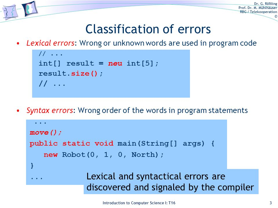 Dr. G. Rößling Prof. Dr. M. Mühlhäuser RBG / Telekooperation © Introduction to Computer Science I: T16 Lexical errors: Wrong or unknown words are used