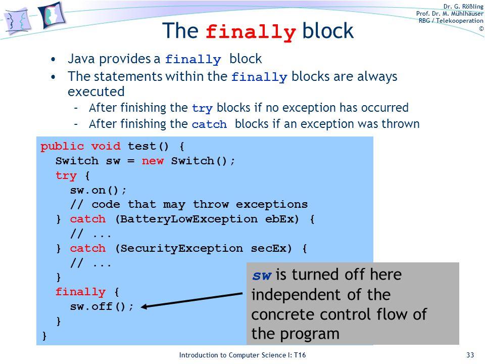 Dr. G. Rößling Prof. Dr. M. Mühlhäuser RBG / Telekooperation © Introduction to Computer Science I: T16 The finally block Java provides a finally block