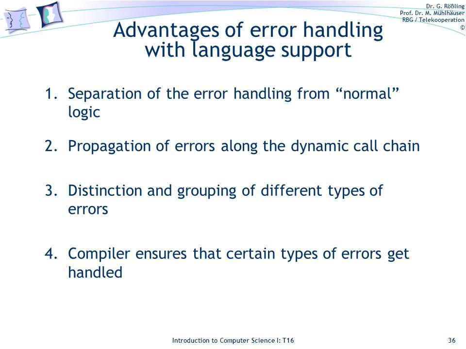 Dr. G. Rößling Prof. Dr. M. Mühlhäuser RBG / Telekooperation © Introduction to Computer Science I: T16 Advantages of error handling with language supp