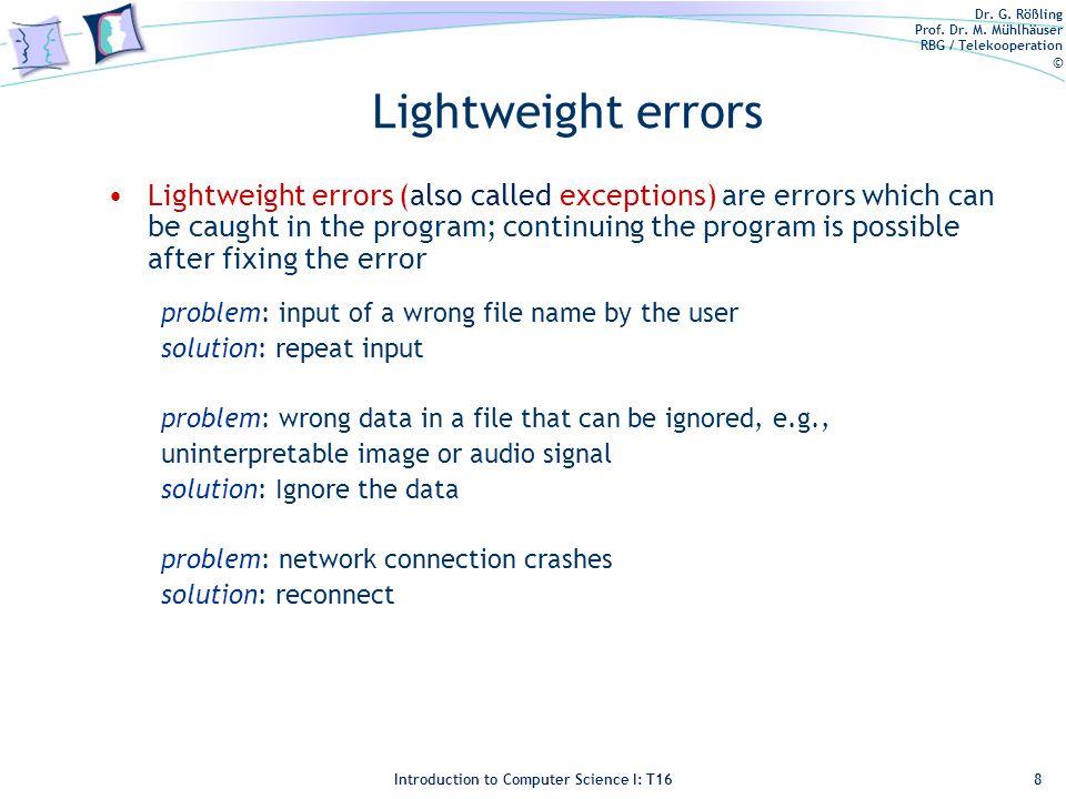 Dr. G. Rößling Prof. Dr. M. Mühlhäuser RBG / Telekooperation © Introduction to Computer Science I: T16 Lightweight errors Lightweight errors (also cal
