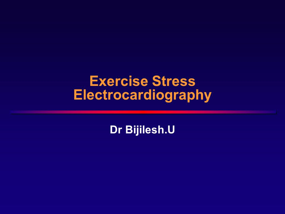 Exercise Stress Electrocardiography Dr Bijilesh.U