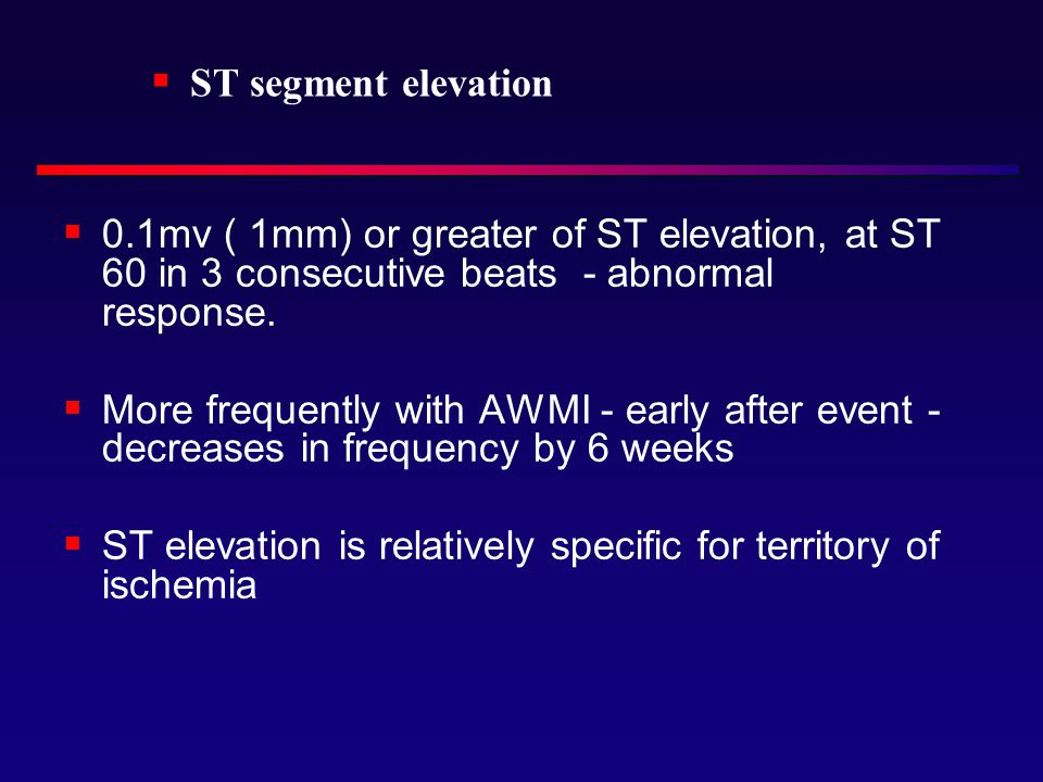  0.1mv ( 1mm) or greater of ST elevation, at ST 60 in 3 consecutive beats - abnormal response.