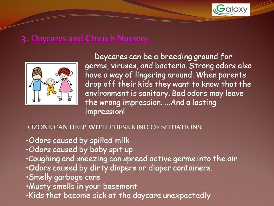 3. Daycares and Church Nursery Daycares can be a breeding ground for germs, viruses, and bacteria. Strong odors also have a way of lingering around. W