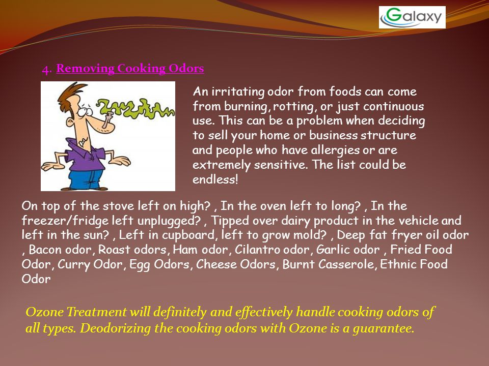 4. Removing Cooking Odors An irritating odor from foods can come from burning, rotting, or just continuous use. This can be a problem when deciding to