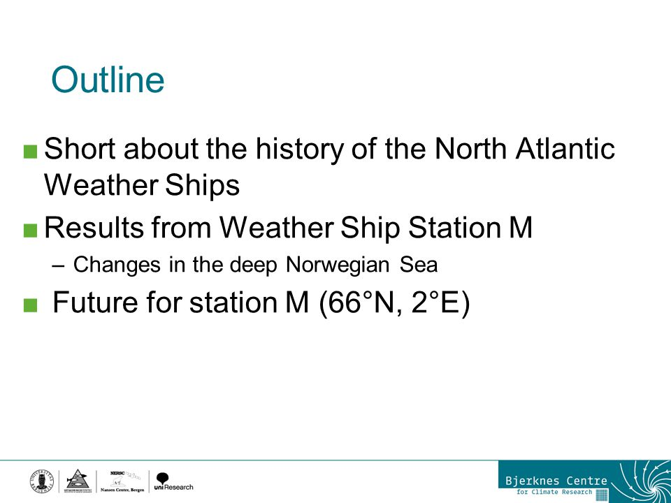 Outline  Short about the history of the North Atlantic Weather Ships  Results from Weather Ship Station M –Changes in the deep Norwegian Sea  Futur