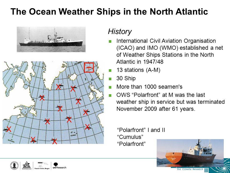 The Ocean Weather Ships in the North Atlantic X X X X X X X X X X X X History  International Civil Aviation Organisation (ICAO) and IMO (WMO) establi