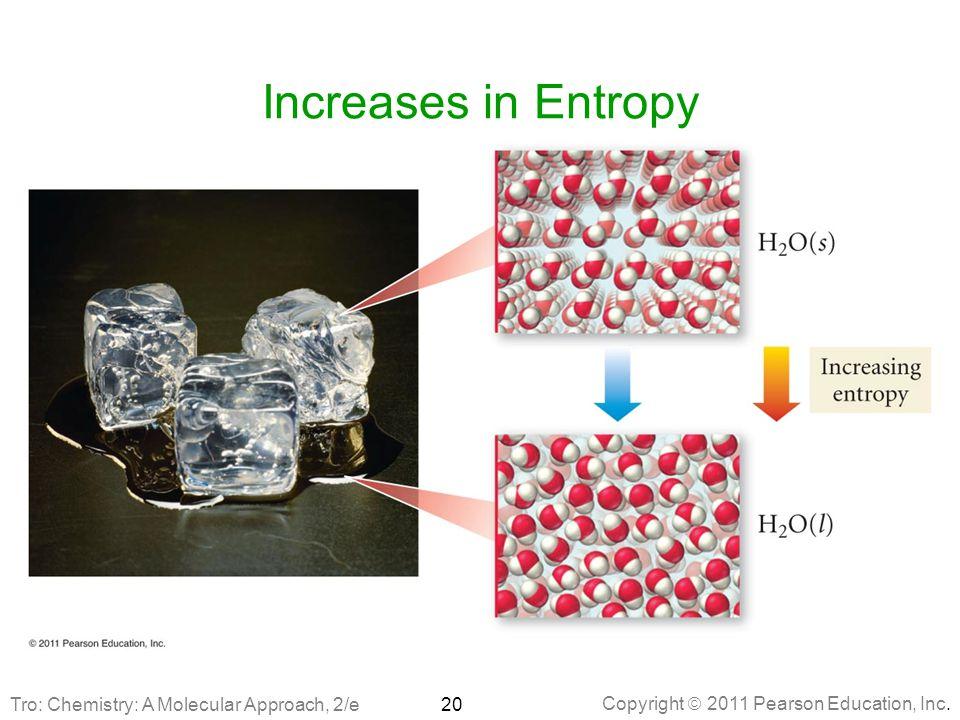 Copyright  2011 Pearson Education, Inc. Increases in Entropy 20Tro: Chemistry: A Molecular Approach, 2/e