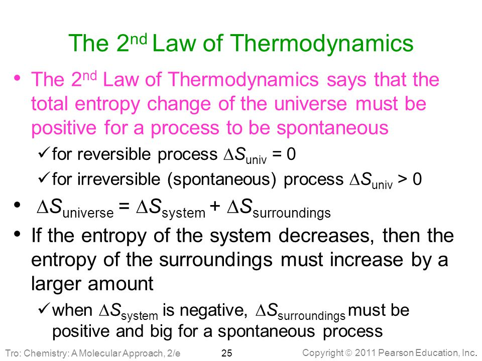 Copyright  2011 Pearson Education, Inc. The 2 nd Law of Thermodynamics The 2 nd Law of Thermodynamics says that the total entropy change of the unive