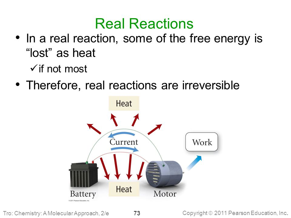 """Copyright  2011 Pearson Education, Inc. Real Reactions In a real reaction, some of the free energy is """"lost"""" as heat if not most Therefore, real reac"""