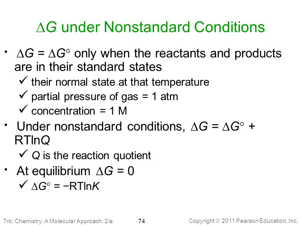Copyright  2011 Pearson Education, Inc.  G under Nonstandard Conditions   G =  G  only when the reactants and products are in their standard sta