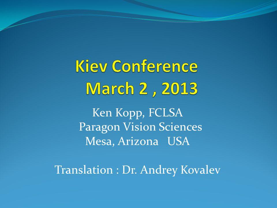 Ken Kopp, FCLSA Paragon Vision Sciences Mesa, Arizona USA Translation : Dr. Andrey Kovalev